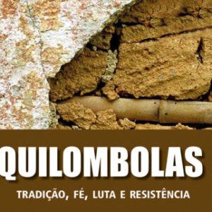 Quilombolas - Tradição, fé, luta e resistência