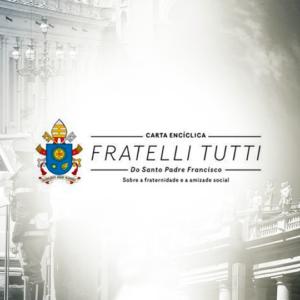 Encíclica 'Fratelli Tutti': reconhecer o outro e repensar as relações entre pessoas e povos